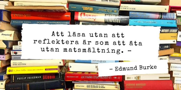 Att läsa utan att reflektera är som att äta utan matsmältning. – Edmund Burke (1)